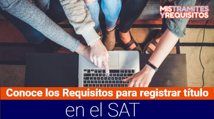 Conoce los Requisitos para registrar título en el SAT