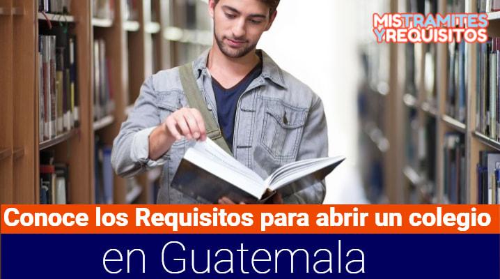 Conoce los Requisitos para abrir un colegio en Guatemala