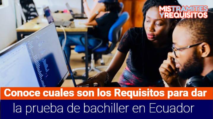 Conoce cuales son los Requisitos para dar la prueba de bachiller en Ecuador