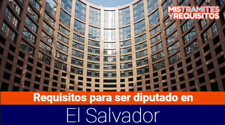 Descubre cuales son los Requisitos para ser diputado en El Salvador