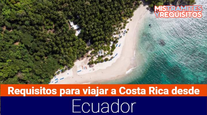 Descubre los Requisitos para viajar a Costa Rica desde Ecuador