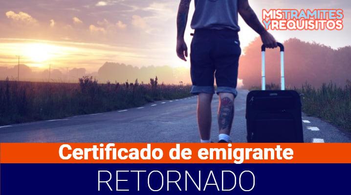 Conoce como obtener un Certificado de emigrante retornado