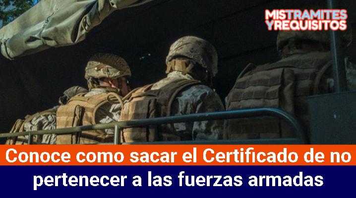 Conoce como sacar el Certificado de no pertenecer a las fuerzas armadas