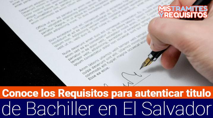 Conoce los Requisitos para autenticar titulo de bachiller en El Salvador