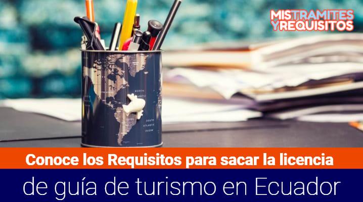 Requisitos para sacar la licencia de guía de turismo en Ecuador