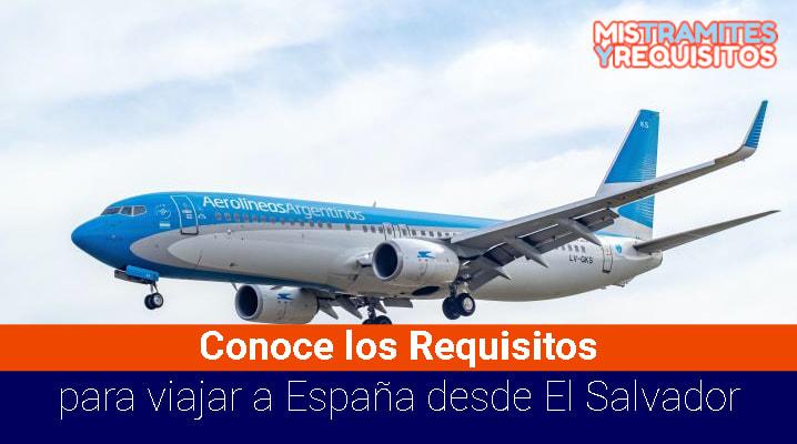 Conoce los Requisitos para viajar a España desde El Salvador