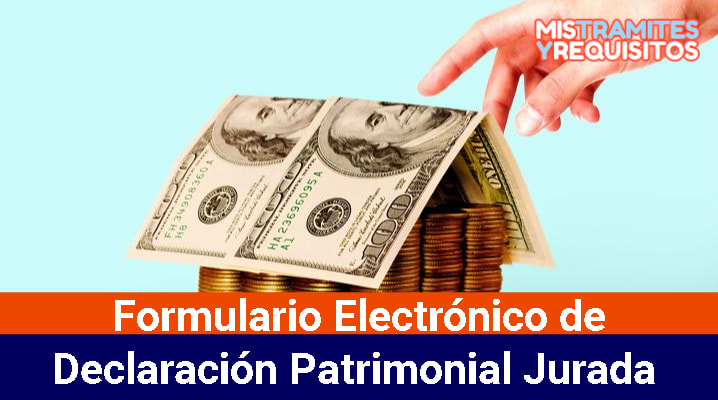 Conoce como presentar el Formulario Electrónico de Declaración Patrimonial Jurada