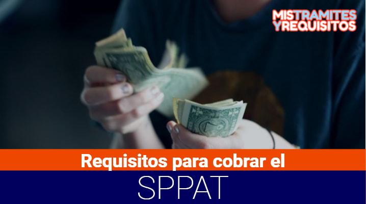 Conoce cuales son los Requisitos para cobrar el SPPAT