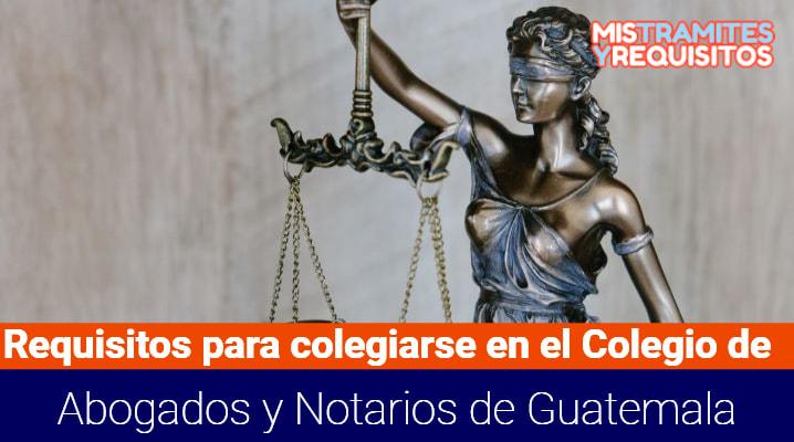 Requisitos para colegiarse en el Colegio de Abogados y Notarios de Guatemala