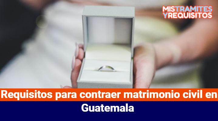 Requisitos para contraer matrimonio civil en Guatemala