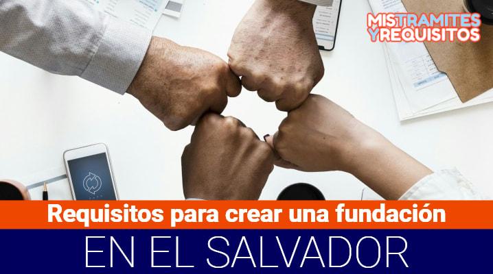 Requisitos para crear una fundación en El Salvador