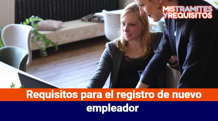 Requisitos para el registro de nuevo empleador