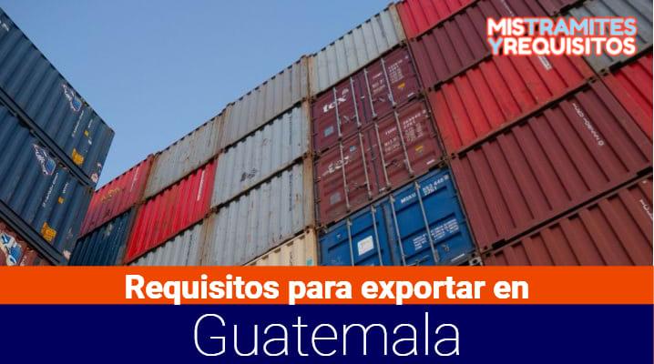 Conoce los Requisitos para exportar en Guatemala