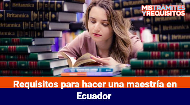 Requisitos para hacer una maestría en Ecuador