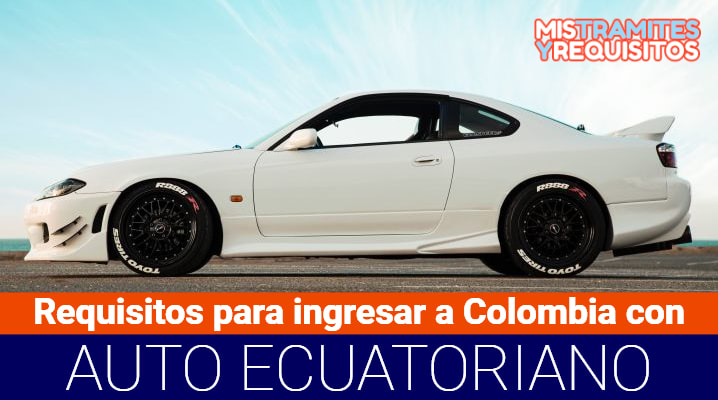 Requisitos para ingresar a Colombia con vehículo ecuatoriano