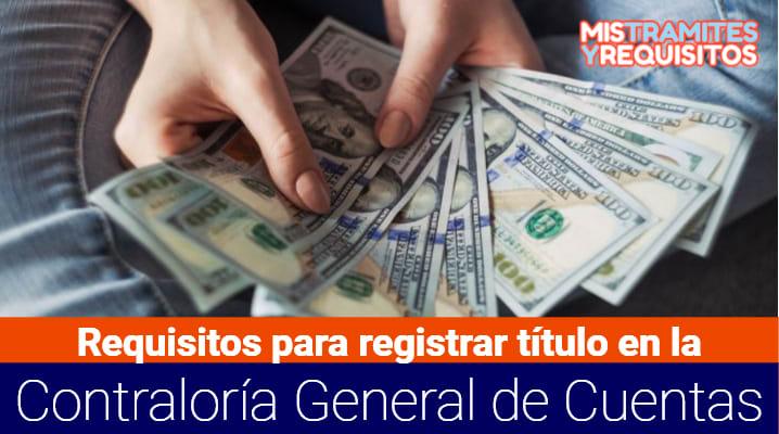 Conoce los Requisitos para registrar título en la Contraloría General de Cuentas