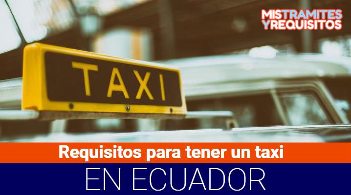 Requisitos para tener un taxi en Ecuador