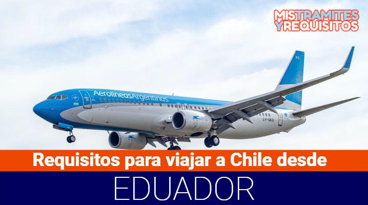 Requisitos para viajar a Chile desde Ecuador