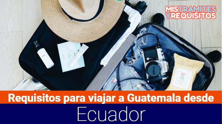 Descubre los Requisitos para viajar a Guatemala desde Ecuador