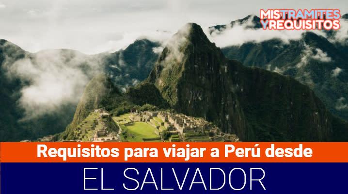 Descubre los Requisitos para viajar a Perú desde El Salvador