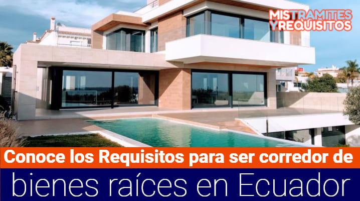 Conoce los Requisitos para ser corredor de bienes raíces en Ecuador