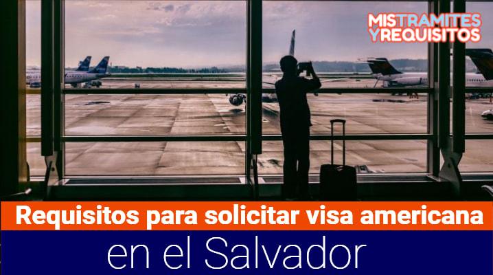 Conoce los Requisitos para solicitar visa americana en el Salvador