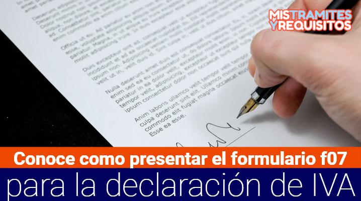 Conoce como presentar el Formulario F07 para Declaración de IVA