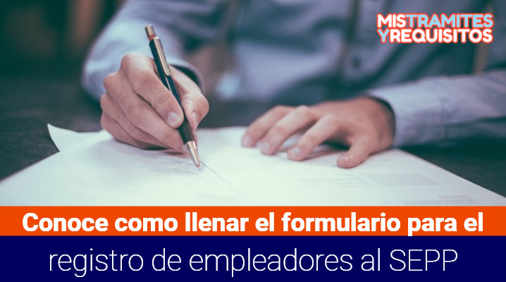 Conoce como llenar el Formulario para el registro de empleadores al SEPP
