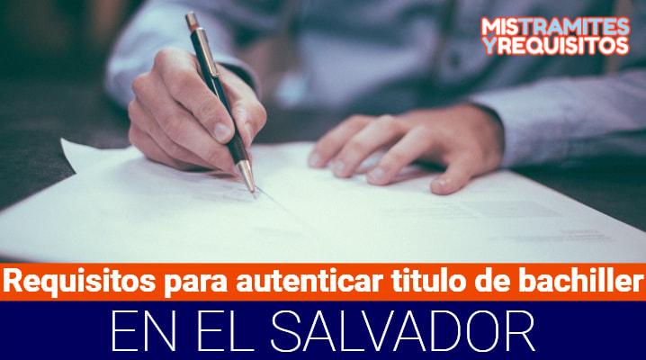 Requisitos para autenticar titulo de bachiller en El Salvador