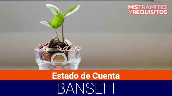 Estado de Cuenta BANSEFI: Cómo obtenerlo, su consulta e impresión