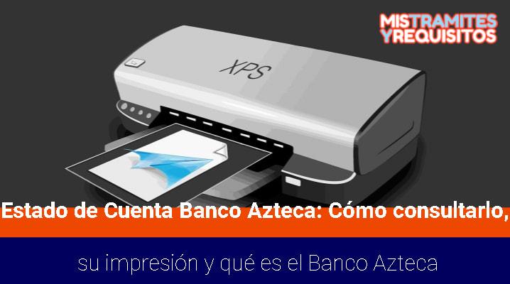 Estado de Cuenta Banco Azteca: Cómo consultarlo, su impresión y qué es el Banco Azteca