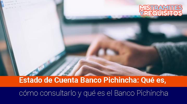 Estado de Cuenta Banco Pichincha: Qué es, cómo consultarlo y qué es el Banco Pichincha