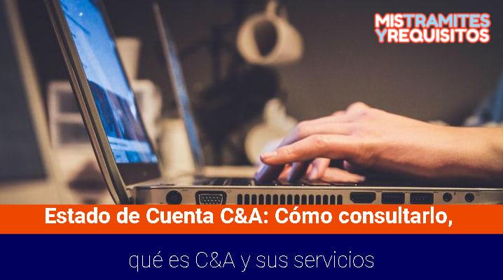 Estado de Cuenta C&A: Cómo consultarlo, qué es C&A y sus servicios