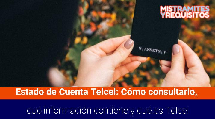 Estado de Cuenta Telcel: Cómo consultarlo, qué información contiene y qué es Telcel
